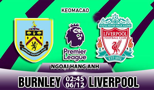 Nhận địnhBurnley vs Liverpool